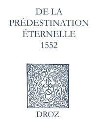 Jean Calvin et Max Engammare - Recueil des opuscules 1566. De la prédestination éternelle (1552).