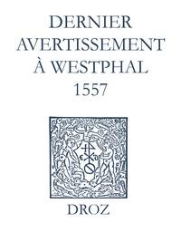 Jean Calvin et Max Engammare - Recueil des opuscules 1566. Dernier avertissement à Westphal (1557).