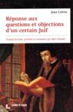 Jean Calvin - Réponses aux questions et objections d'un certain Juif.