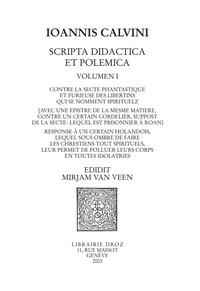 Jean Calvin - Scripta didactica et polemica - Volume 1, Contre la secte phantastique et furieuse des libertins qui se nomment spirituelz.
