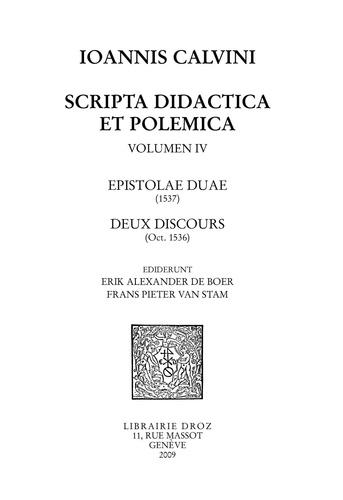 Scripta didactica et polemica. Volume 4, Epistolae duae (1537) Deux discours (octobre 1536)