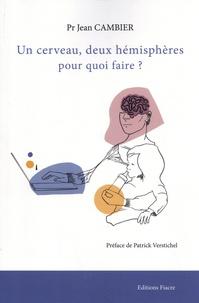Jean Cambier - Un cerveau, deux hémisphères pour quoi faire ?.