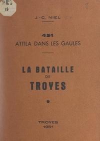 Jean-Camille Niel - 451 : Attila dans les Gaules, la bataille de Troyes.