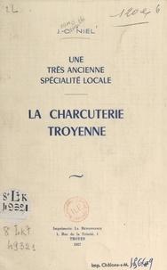 Jean-Camille Niel - Une très ancienne spécialité locale, la charcuterie troyenne.