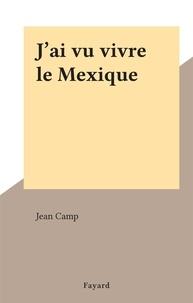 Jean Camp - J'ai vu vivre le Mexique.
