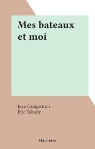 Jean Campistron et Eric Tabarly - Mes bateaux et moi.