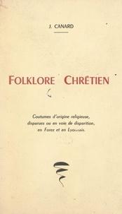 Jean Canard - Folklore chrétien - Coutumes d'origine religieuse, disparues ou en voie de disparition, en Forez ou en Lyonnais.