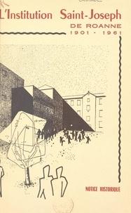 Jean Canard et Louis Micolon - L'institution Saint-Joseph de Roanne, 1901-1961 - Notice historique.