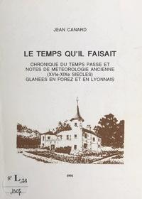 Jean Canard - Le temps qu'il faisait - Chronique du temps passé et notes de météorologie ancienne, (XVIe-XIXe siècles), glanées en Forez et en Lyonnais.