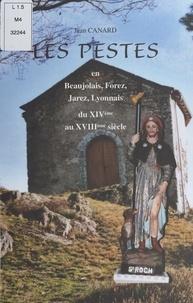 Jean Canard et Isabelle Bernard-Barrat - Les pestes en Beaujolais, Forez, Jarez, Lyonnais, du XIVe au XVIIIe siècle.