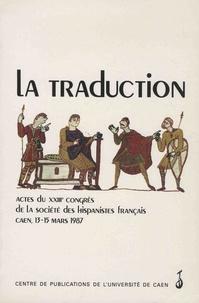 Jean Canavaggio et Bernard Darbord - La traduction - Actes du XXIIIe Congrès de la Société des hispanistes français (Caen, 13-15 mars 1987).