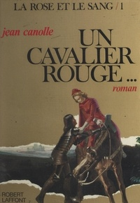 Jean Canolle - La rose et le sang (1) : Un cavalier rouge.