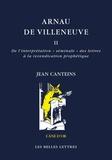 """Jean Canteins - Arnau de Villeneuve - Tome 2, De l'interprétation """"séminale"""" des lettres à la revendication prophétique."""