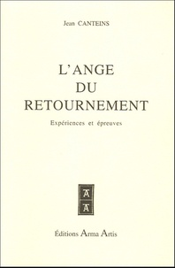 Jean Canteins - L'Ange du retournement - Expériences et épreuves.
