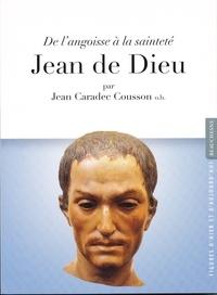 Jean Caradec Cousson - Jean de Dieu, de l'angoisse à la sainteté - Patron des malades et des infirmiers.
