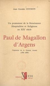Jean Caradec Cousson - Un promoteur de la renaissance hospitalière et religieuse au XIXe siècle : Paul de Magallon d'Argens - Capitaine de la Grande Armée, 1784-1859.