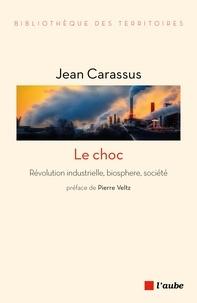 Jean Carassus - Le choc - Révolution industrielle, biosphère, société.