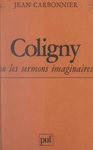 Jean Carbonnier - Coligny ou les sermons imaginaires - Lectures pour le protestantisme français d'aujourd'hui.