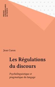 Jean Caron - Les Régulations du discours - Psycholinguistique et pragmatique du langage.