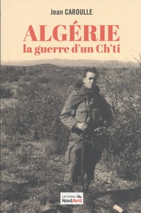 Jean Caroulle - Algérie, la guerre d'un Ch'ti.