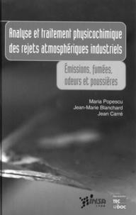 Jean Carré et Jean-Marie Blanchard - ANALYSE ET TRAITEMENT PHYSICOCHIMIQUE DES REJETS ATMOSPHERIQUES INDUSTRIELS. - Emissions, fumées, odeurs et poussières.