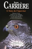 Jean Carrière - L'âme de l'épervier - Retour à Uzès ; L'Epervier de Maheux ; La Caverne des pestifirés ; Le Nez dans l'herbe; Le Prix Goncourt.