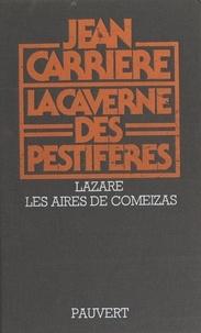 Jean Carrière - La caverne des pestiférés - Lazare. Suivi de Les aires de Comeizas.