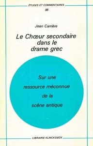 Jean Carrière - Le choeur secondaire dans le drame grec - Sur une ressource méconnue de la scène antique.