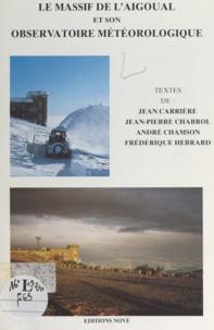 Jean Carrière et Jean-Pierre Chabrol - Le massif de l'Aigoual et son observatoire météorologique.