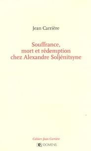 Jean Carrière - Souffrance, mort et rédemption chez Alexandre Soljénitsyne.