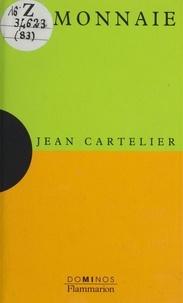 Jean Cartelier - La monnaie - Un exposé pour comprendre, un essai pour réfléchir.