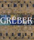 Jean Cartier - L'art céramique des Gréber - 1868-1974.