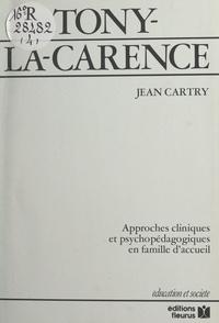 Jean Cartry - Tony-la-carence - Approches cliniques et psychopédagogiques en famille d'accueil.