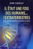 Jean Casault - Il était une fois des humains... et des extraterrestres - Notre aventure inconnue depuis le début des temps.