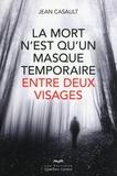 Jean Casault - La mort n'est qu'un masque temporaire entre deux visages.