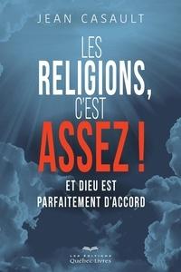 Jean Casault - Les religions, c'est assez!.