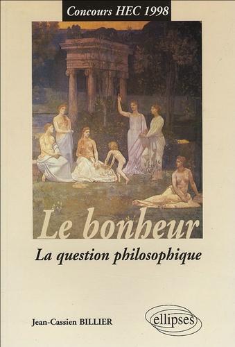 Jean-Cassien Billier - Le bonheur - La question philosophique.