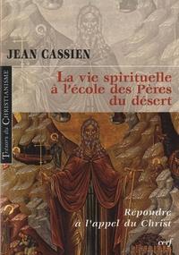 Jean Cassien - La vie spirituelle à l'école des pères du désert.