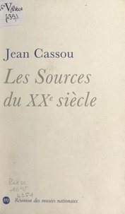 Jean Cassou - Les sources du XXe siècle - Les arts en Europe, de 1884 à 1914.