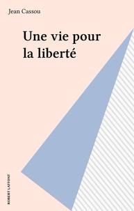 Jean Cassou - Une Vie pour la liberté.