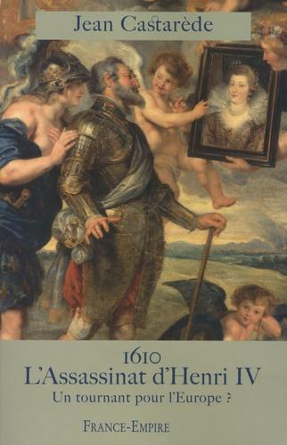 Jean Castarède - 1610 : l'assassinat d'Henri IV - Un tournant pour l'Europe ?.