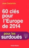 Jean Castarède - 60 clés pour l'Europe de 2014 - 60 ans de construction européenne (1953-2014).