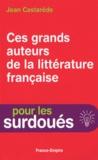 Jean Castarède - Ces grands auteurs de la littérature française.