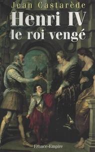 Jean Castarède - Henri IV, le roi vengé.