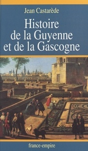 Jean Castarède - Histoire de la Guyenne et de la Gascogne.
