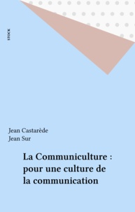 Jean Castarède et Jean Sur - La Communiculture : pour une culture de la communication.