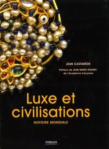 Jean Castarède - Luxe et civilisations - Histoire mondiale.