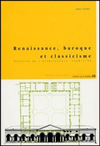 Renaissance, baroque et classicisme- Histoire de l'architecture 1420-1720 - Jean Castex |