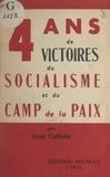 Jean Cathala - Quatre ans de victoires du socialisme et du camp de la paix - Les discours des dirigeants soviétiques pendant la campagne électorale de 1950.