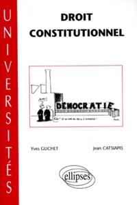 Jean Catsiapis et Yves Guchet - Droit constitutionnel.